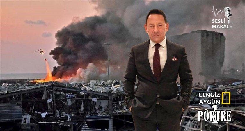 Beyrut Limanında, aslında Lübnan patladı, Ortadoğu patladı, Doğu Akdeniz patladı..